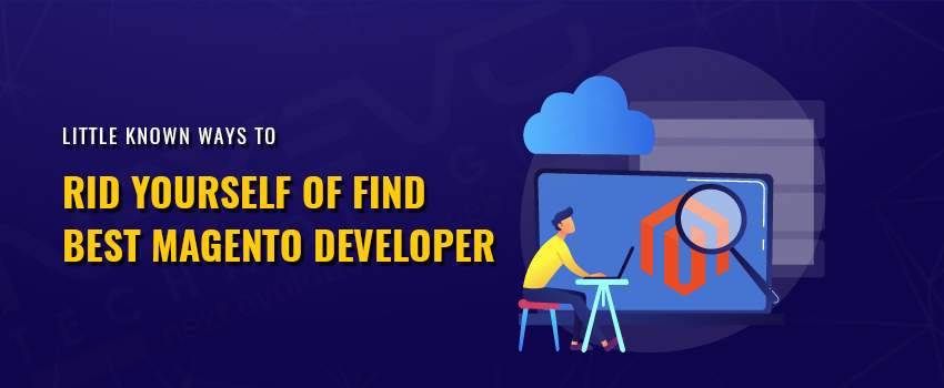 Little Known Ways to Rid Yourself of Find Best Magento Developer